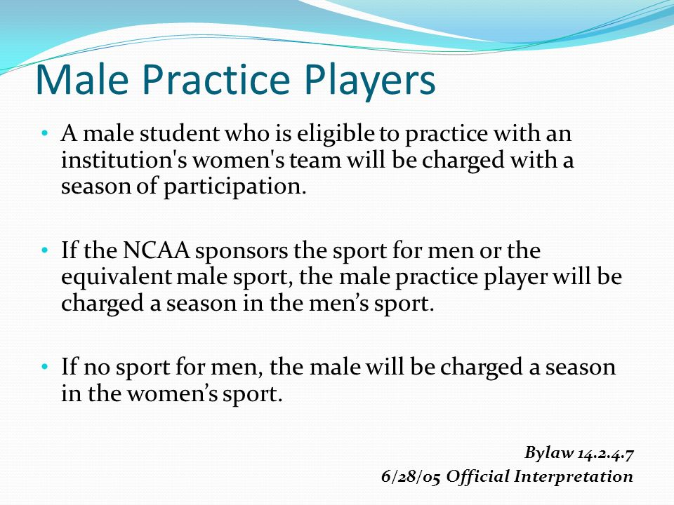 A male student who is eligible to practice with an institution s women s team will be charged with a season of participation.