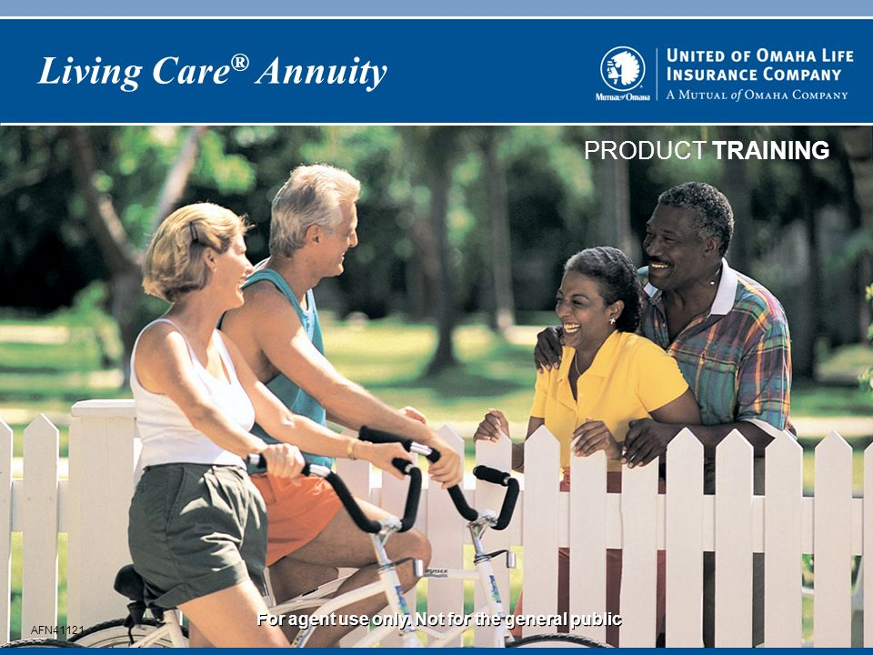 PRODUCT TRAINING For agent use only. Not for the general public Living Care ® Annuity AFN41121