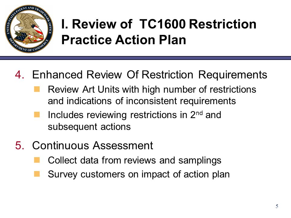 5 I. Review of TC1600 Restriction Practice Action Plan 4.Enhanced Review Of Restriction Requirements Review Art Units with high number of restrictions