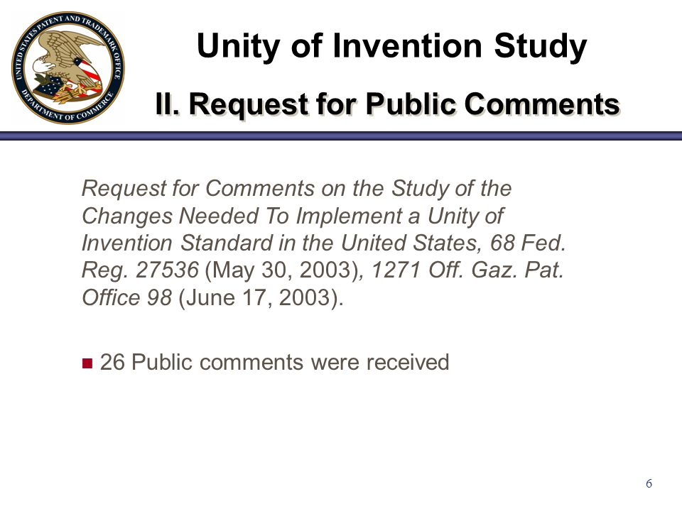 6 II. Request for Public Comments Request for Comments on the Study of the Changes Needed To Implement a Unity of Invention Standard in the United Sta