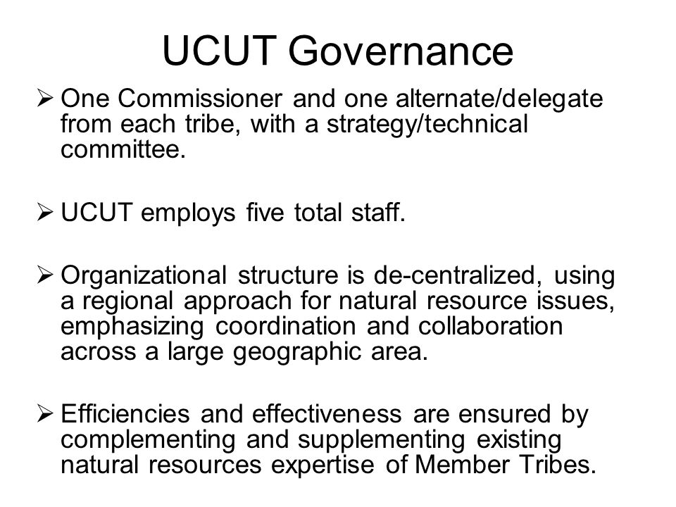 UCUT Governance One Commissioner and one alternate/delegate from each tribe, with a strategy/technical committee.