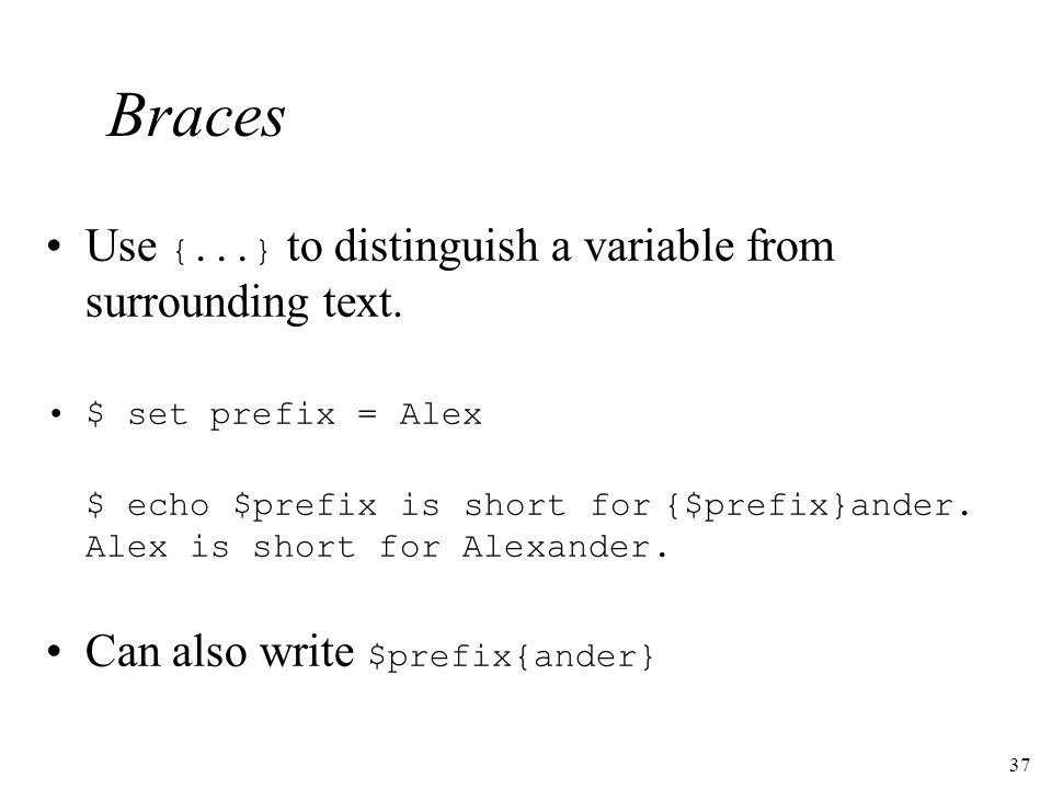 37 Braces Use {...} to distinguish a variable from surrounding text.