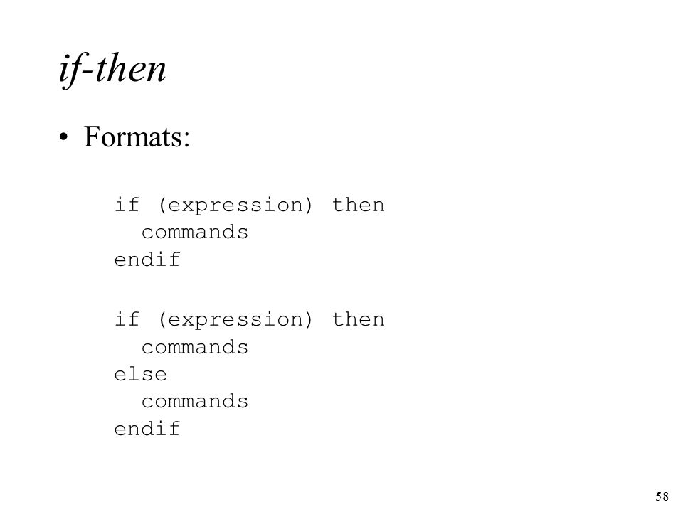 58 if-then Formats: if (expression) then commands endif if (expression) then commands else commands endif