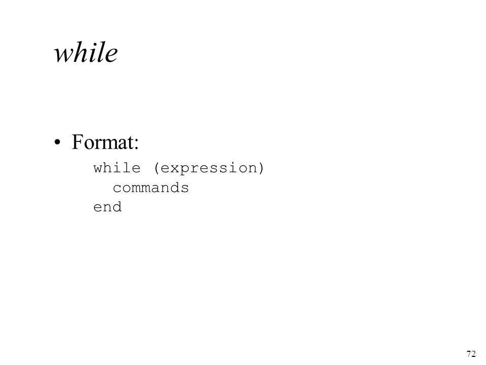 72 while Format: while (expression) commands end