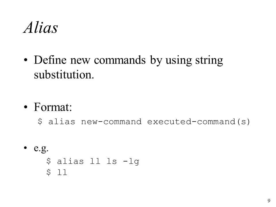 9 Alias Define new commands by using string substitution.
