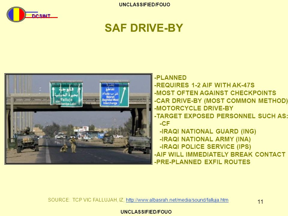 DCSINT UNCLASSIFIED/FOUO 11 SAF DRIVE-BY SOURCE: TCP VIC FALLUJAH, IZ, http://www.albasrah.net/media/sound/falluja.htmhttp://www.albasrah.net/media/so
