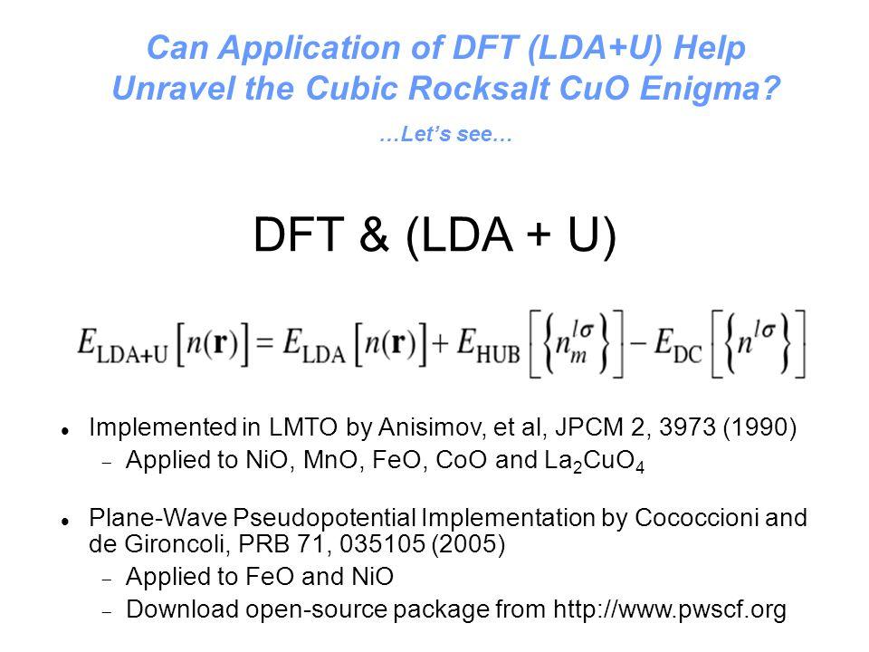 DFT & (LDA + U) Implemented in LMTO by Anisimov, et al, JPCM 2, 3973 (1990) Applied to NiO, MnO, FeO, CoO and La 2 CuO 4 Plane-Wave Pseudopotential Im