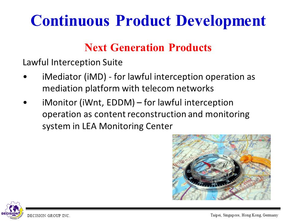 DECISION GROUP INC. Taipei, Singapore, Hong Kong, Germany Continuous Product Development Next Generation Products Lawful Interception Suite iMediator