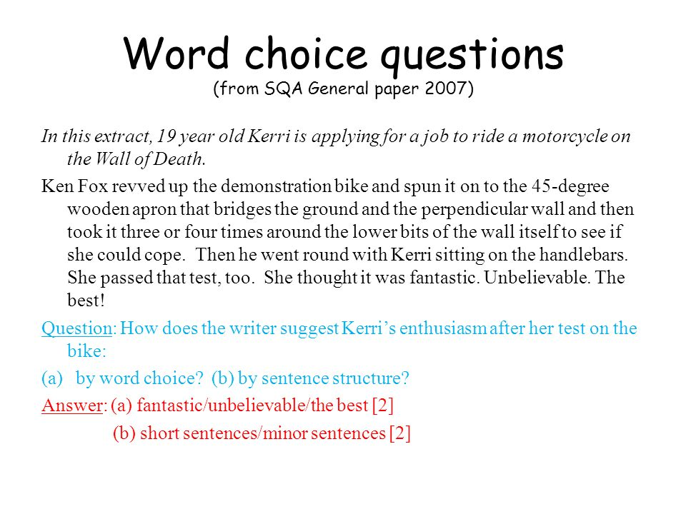 Word choice questions (from SQA General paper 2007) Later, Luke and his father dip and zig-zag their bikes across each other, spinning round the drum every four seconds, as the holiday crowds peer tentatively down over the safety wire and then, in the traditional way, shower coins into the ring after being told that wall-of-death riders can never get insurance.