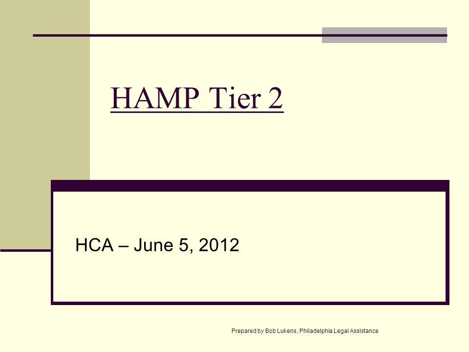HAMP Tier 2 HCA – June 5, 2012 Prepared by Bob Lukens, Philadelphia Legal Assistance
