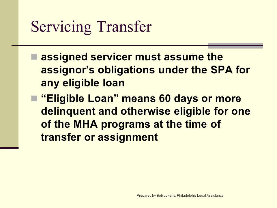 Servicing Transfer assigned servicer must assume the assignors obligations under the SPA for any eligible loan Eligible Loan means 60 days or more del