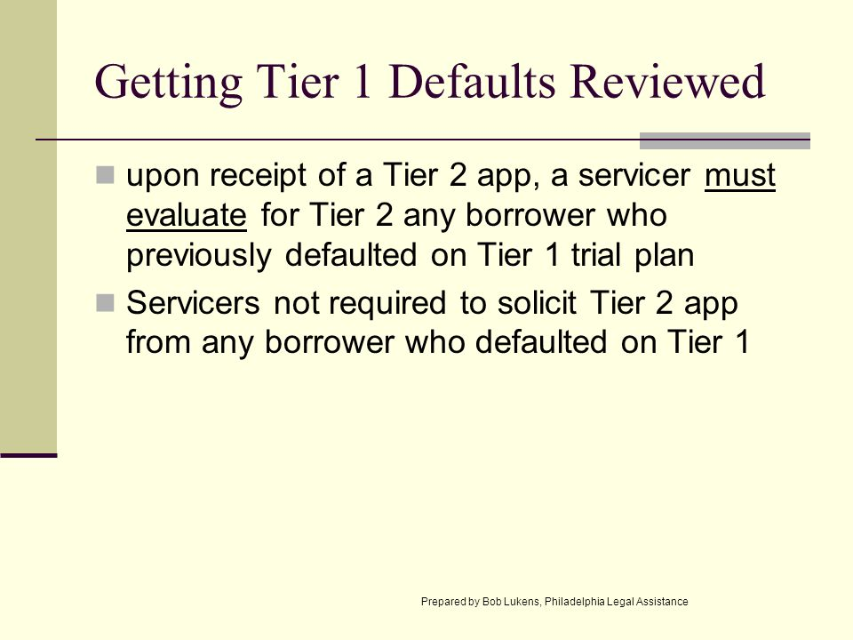 Getting Tier 1 Defaults Reviewed upon receipt of a Tier 2 app, a servicer must evaluate for Tier 2 any borrower who previously defaulted on Tier 1 tri