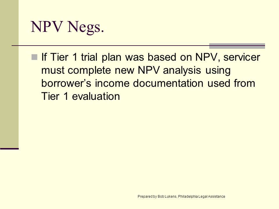 NPV Negs. If Tier 1 trial plan was based on NPV, servicer must complete new NPV analysis using borrowers income documentation used from Tier 1 evaluat
