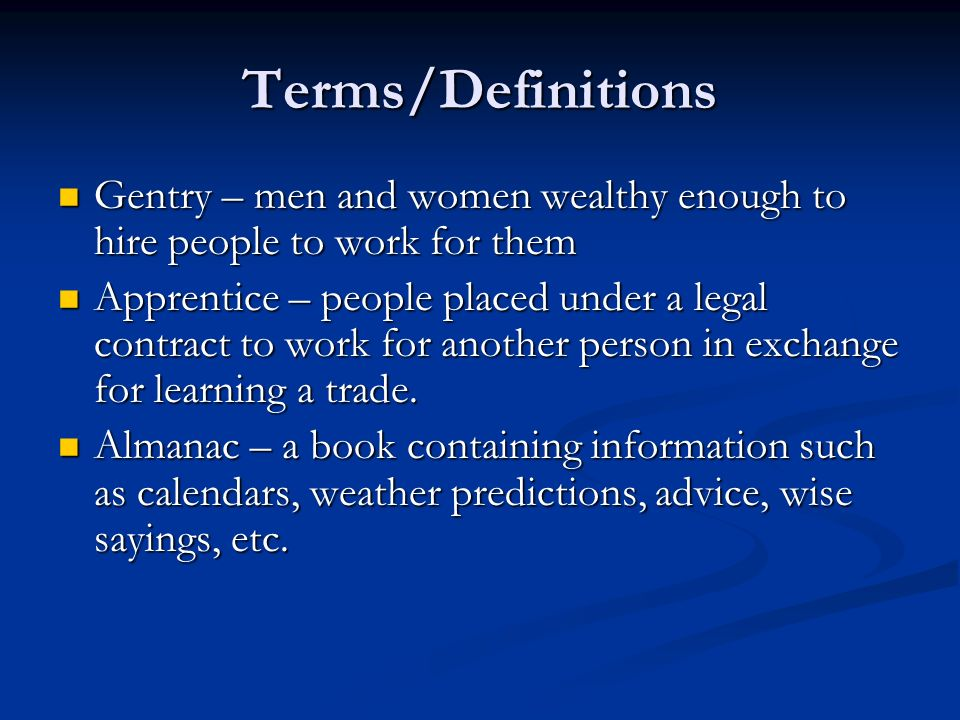 Terms/Definitions Gentry – men and women wealthy enough to hire people to work for them Gentry – men and women wealthy enough to hire people to work f