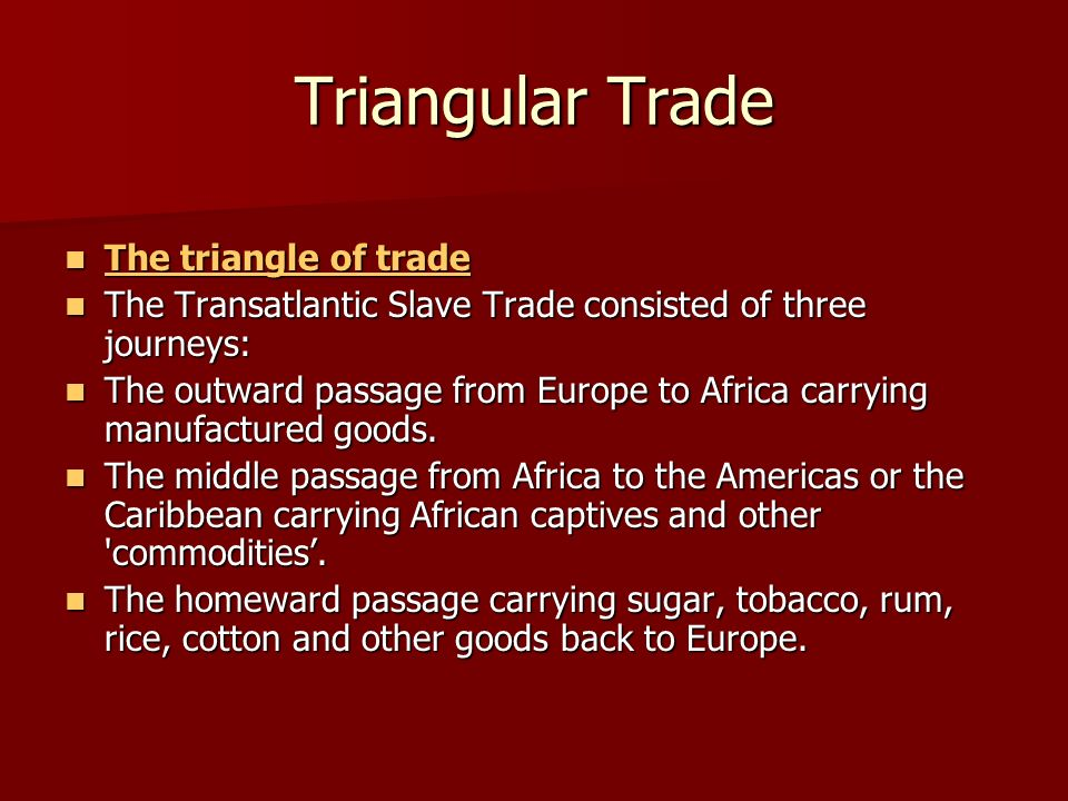 Triangular Trade The triangle of trade The triangle of trade The triangle of trade The triangle of trade The Transatlantic Slave Trade consisted of th