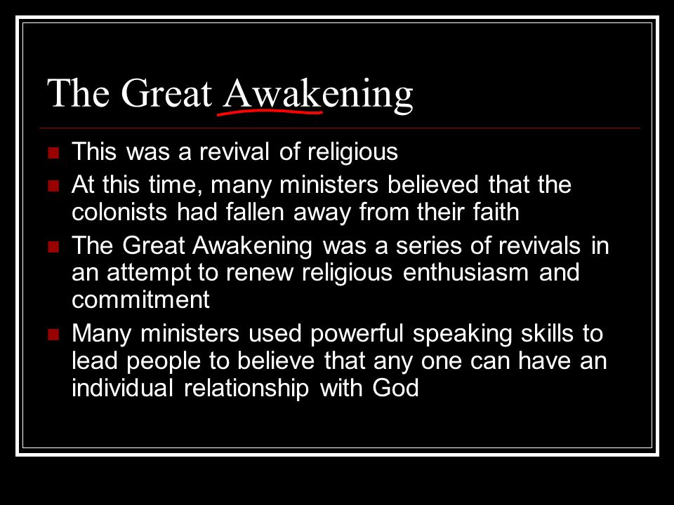 The Great Awakening This was a revival of religious At this time, many ministers believed that the colonists had fallen away from their faith The Grea