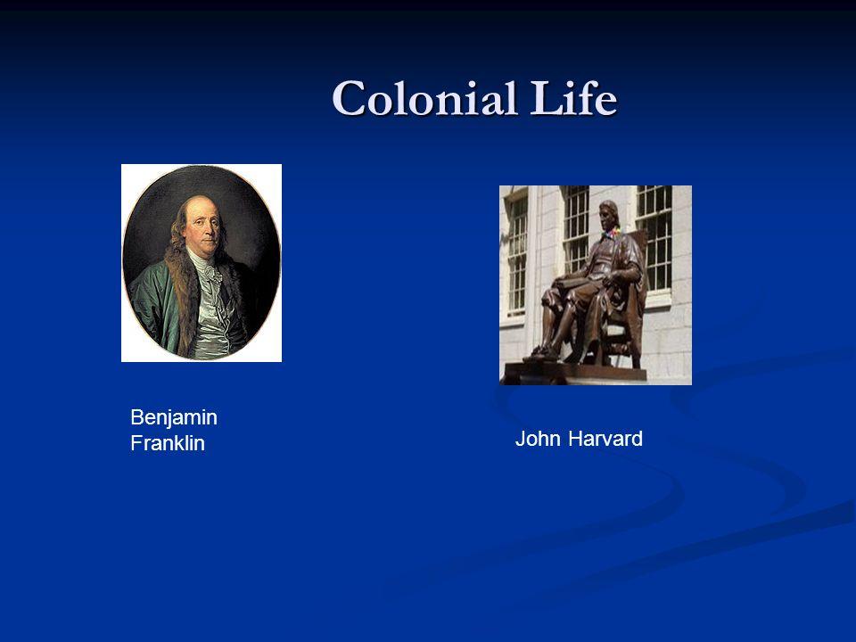 Colonial Life Benjamin Franklin John Harvard