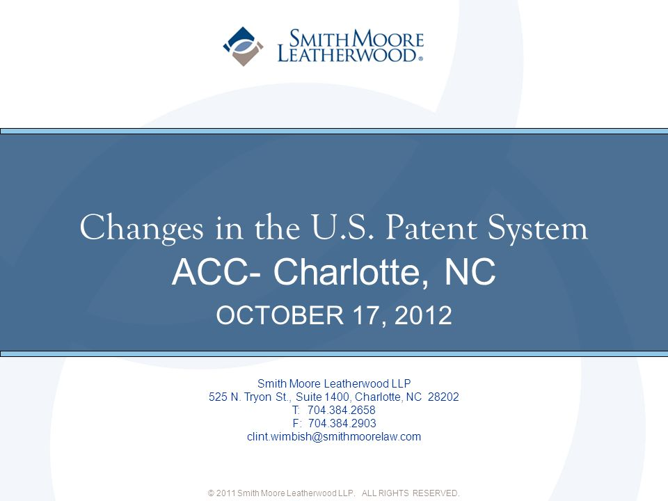 ® Changes in the U.S.Patent System Smith Moore Leatherwood LLP 525 N.