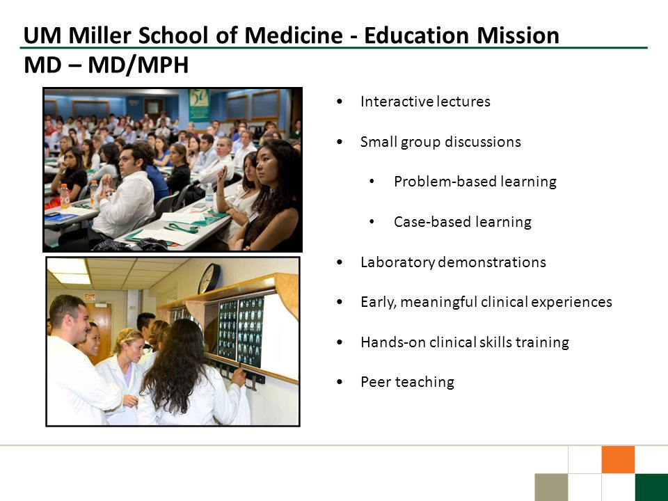 UM Miller School of Medicine - Education Mission Interactive lectures Small group discussions Problem-based learning Case-based learning Laboratory de