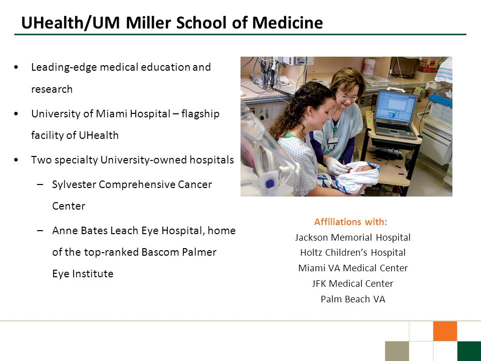 Leading-edge medical education and research University of Miami Hospital – flagship facility of UHealth Two specialty University-owned hospitals –Sylv