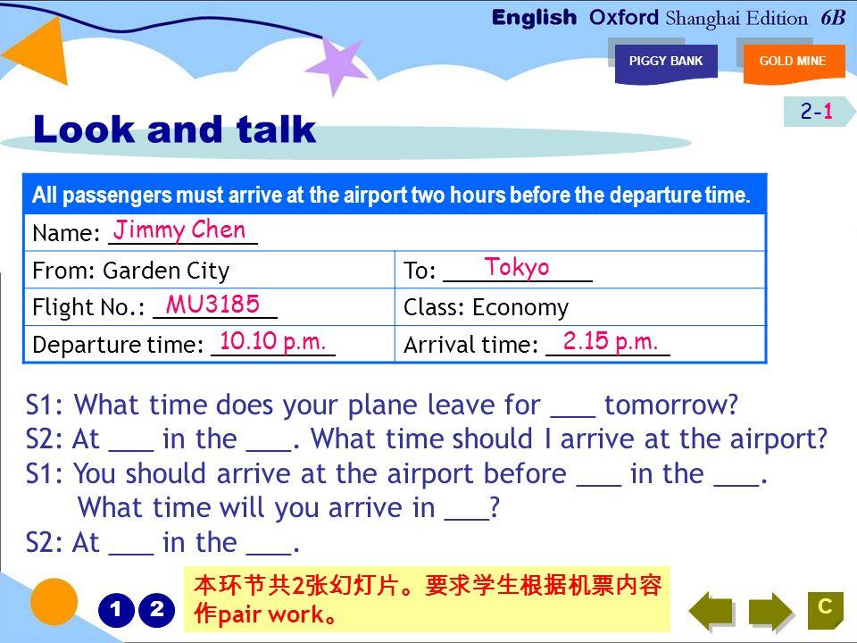 2-2 PIGGY BANKGOLD MINE C 1 2 Flight no.DestinationDeparture timeArrival time FX2147Los Angeles6.45 a.m.10.30 p.m. MU3185Tokyo10.10 a.m.2.15 p.m. CX25