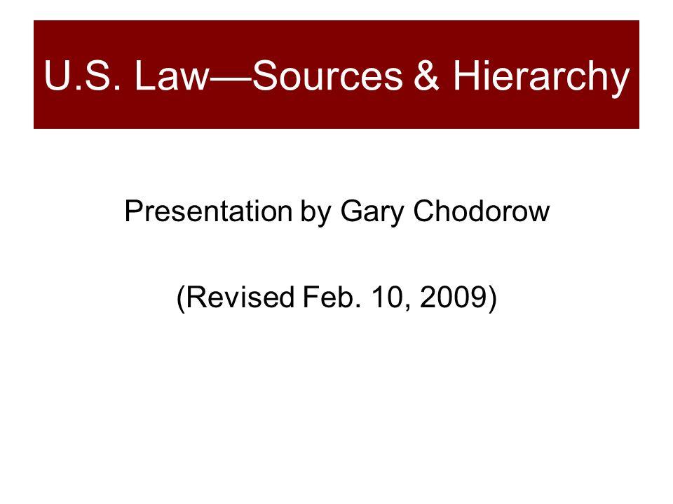 U.S. LawSources & Hierarchy Presentation by Gary Chodorow (Revised Feb. 10, 2009)