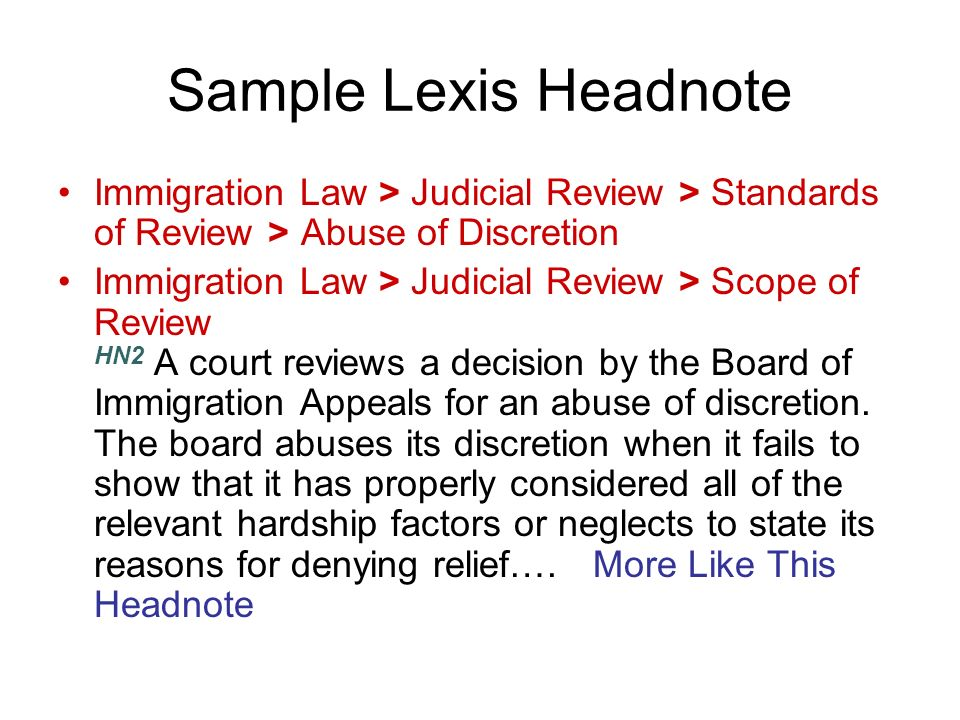 Sample Lexis Headnote Immigration Law > Judicial Review > Standards of Review > Abuse of Discretion Immigration Law > Judicial Review > Scope of Revie
