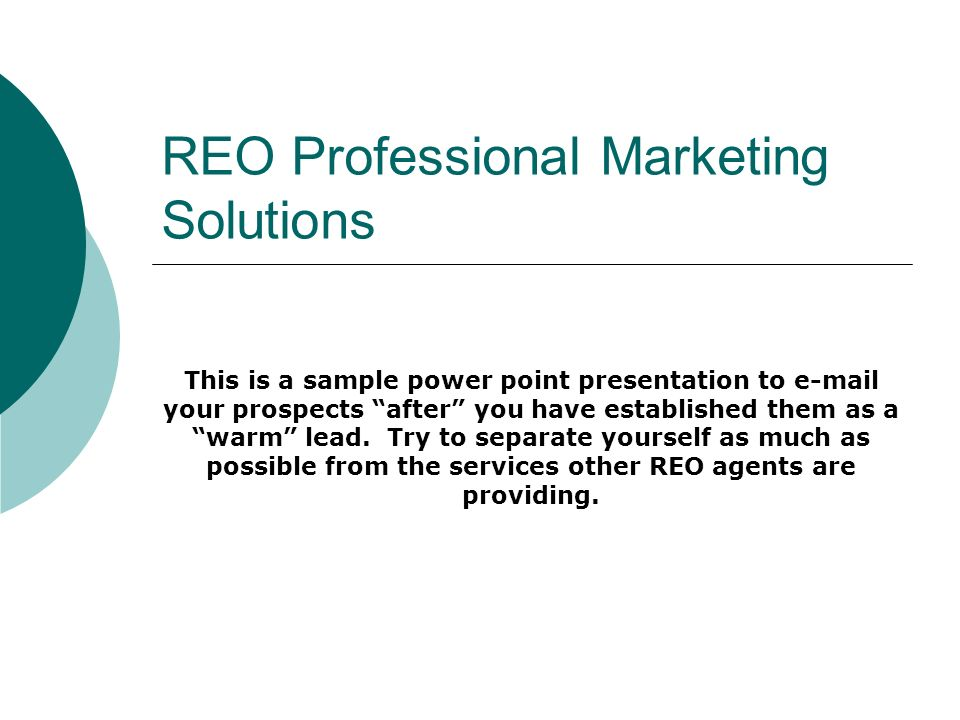 REO Professional Marketing Solutions This is a sample power point presentation to  your prospects after you have established them as a warm lead.