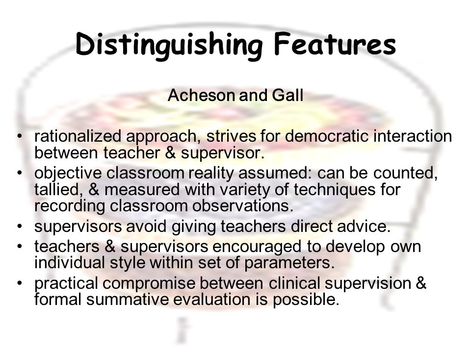 Distinguishing Features Acheson and Gall rationalized approach, strives for democratic interaction between teacher & supervisor.