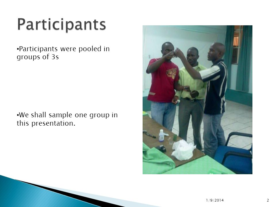 1/9/20142 Participants were pooled in groups of 3s We shall sample one group in this presentation.
