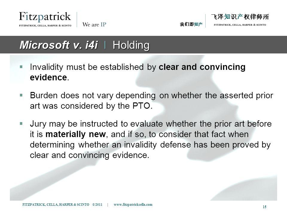 FITZPATRICK, CELLA, HARPER & SCINTO © 2011 | www.fitzpatrickcella.com 15 Microsoft v. i4i ǀ Holding Invalidity must be established by clear and convin