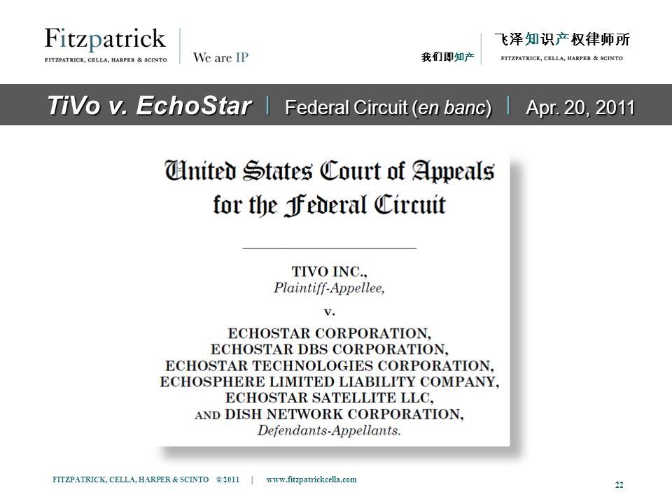 FITZPATRICK, CELLA, HARPER & SCINTO © 2011 | www.fitzpatrickcella.com 22 The Case TiVo v. EchoStar ǀ Federal Circuit (en banc) ǀ Apr. 20, 2011
