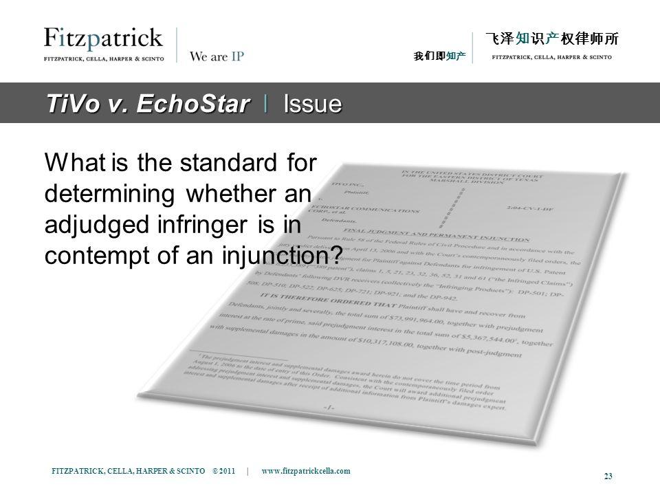FITZPATRICK, CELLA, HARPER & SCINTO © 2011 | www.fitzpatrickcella.com 23 TiVo v. EchoStar ǀ Issue What is the standard for determining whether an adju