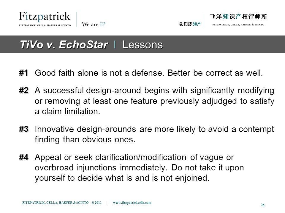 FITZPATRICK, CELLA, HARPER & SCINTO © 2011 | www.fitzpatrickcella.com 26 TiVo v. EchoStar ǀ Lessons #1 #1Good faith alone is not a defense. Better be