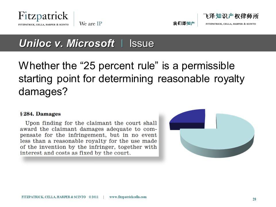 FITZPATRICK, CELLA, HARPER & SCINTO © 2011 | www.fitzpatrickcella.com 28 Uniloc v. Microsoft ǀ Issue Whether the 25 percent rule is a permissible star