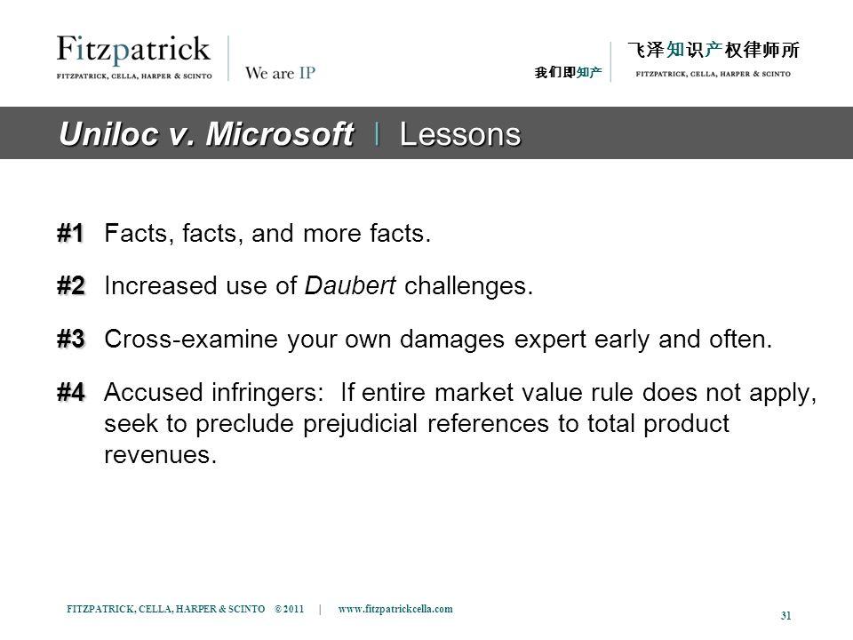 FITZPATRICK, CELLA, HARPER & SCINTO © 2011 | www.fitzpatrickcella.com 31 Uniloc v. Microsoft ǀ Lessons #1 #1Facts, facts, and more facts. #2 #2Increas
