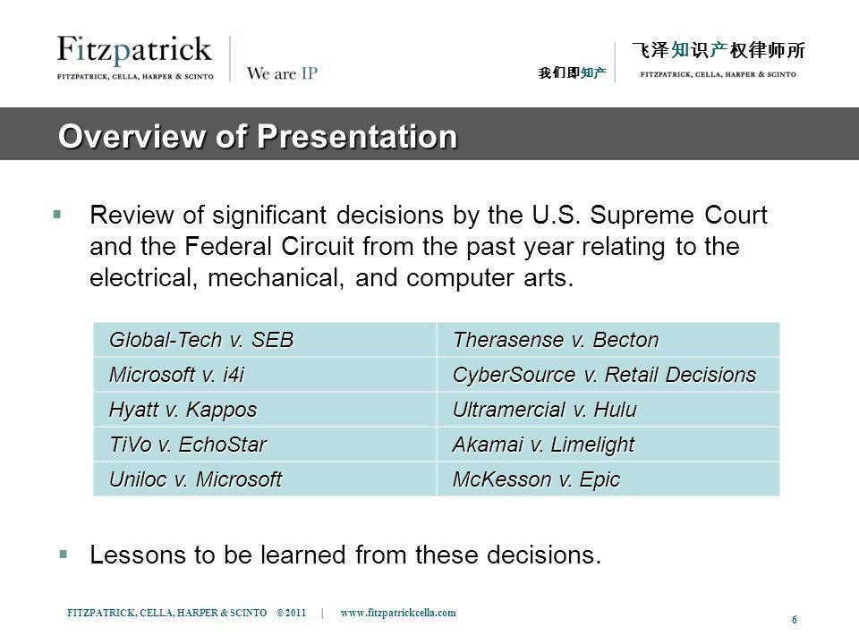 FITZPATRICK, CELLA, HARPER & SCINTO © 2011 | www.fitzpatrickcella.com 6 Review of significant decisions by the U.S. Supreme Court and the Federal Circ