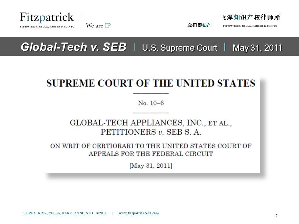 FITZPATRICK, CELLA, HARPER & SCINTO © 2011 | www.fitzpatrickcella.com 7 The Case Global-Tech v. SEB ǀ U.S. Supreme Court ǀ May 31, 2011