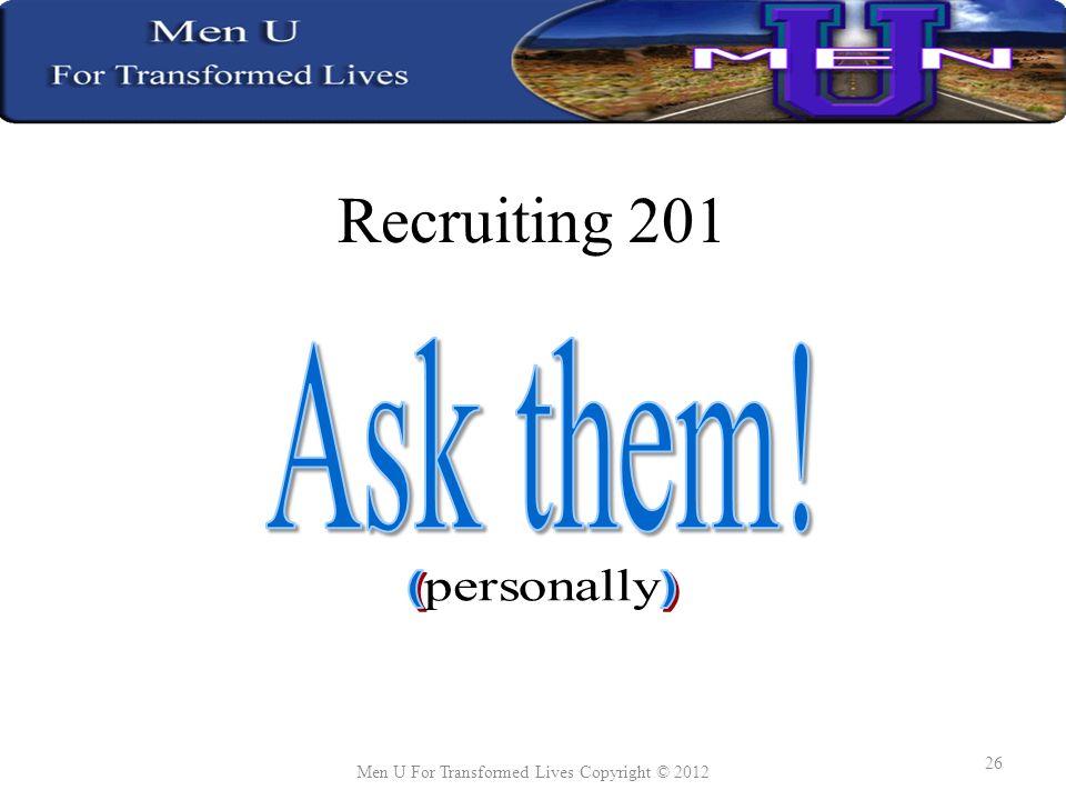 Recruiting 201 Men U For Transformed Lives Copyright © 2012 26