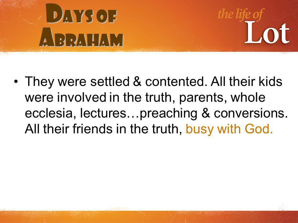 D ays of A braham They were settled & contented.