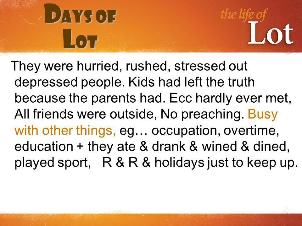 D ays of L ot They were hurried, rushed, stressed out depressed people.