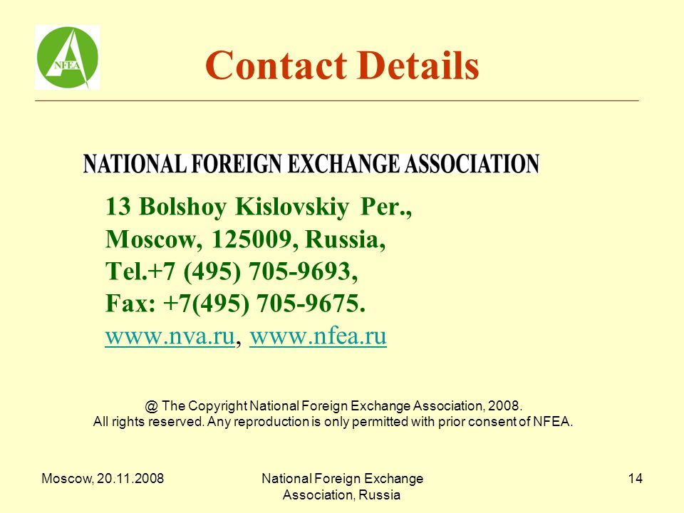 Moscow, 20.11.2008National Foreign Exchange Association, Russia 14 Contact Details 13 Bolshoy Kislovskiy Per., Moscow, 125009, Russia, Tel.+7 (495) 705-9693, Fax: +7(495) 705-9675.