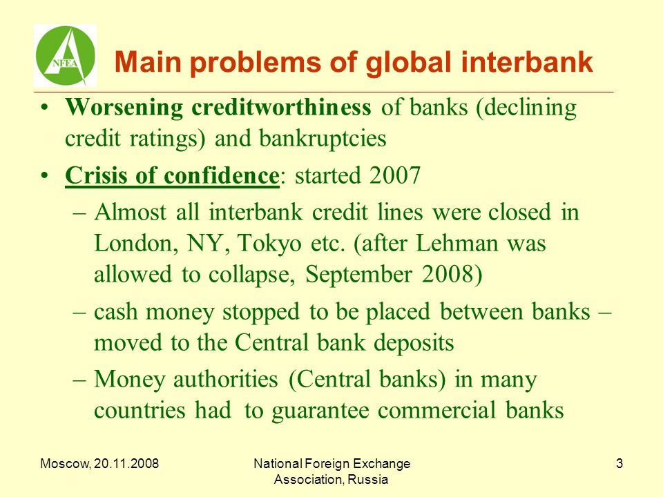 Moscow, 20.11.2008National Foreign Exchange Association, Russia 4 Results of confidence crisis Lack of liquidity: interbank turnovers dropped, Now only short-date maturities: - O/N, T/N: 99.9% - longer than O/N: 0.1% Central banks became large lenders to commercial banks (Repo, lending against collateral, buy-outs) LIBOR malfunction: it moved from being representative of US$ interest rate to a reference rate open for different interpretations.