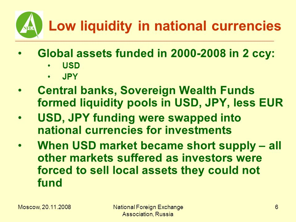 Moscow, 20.11.2008National Foreign Exchange Association, Russia 7 Prospects of global interbank Volumes dropped in some instruments (maximum in unsecured loans) Slow restoration of credit lines (takes months) Need changes of regulatory model – less self-regulation, more state regulation Increased role of money brokers