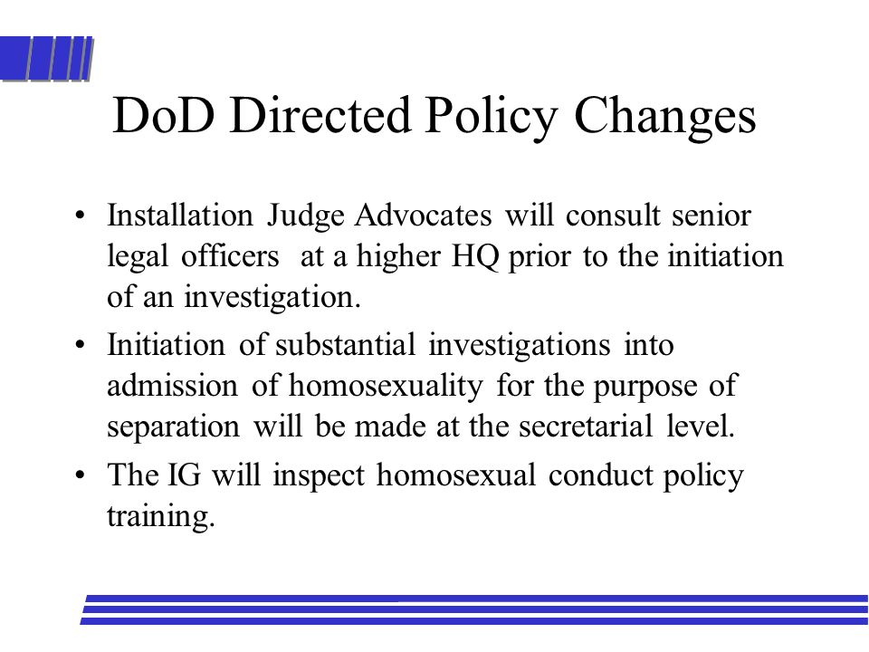 DoD Directed Policy Changes Installation Judge Advocates will consult senior legal officers at a higher HQ prior to the initiation of an investigation