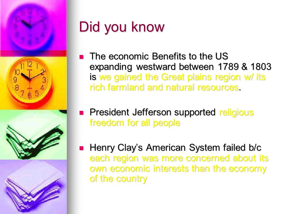 Did you know The economic Benefits to the US expanding westward between 1789 & 1803 is we gained the Great plains region w/ its rich farmland and natural resources.
