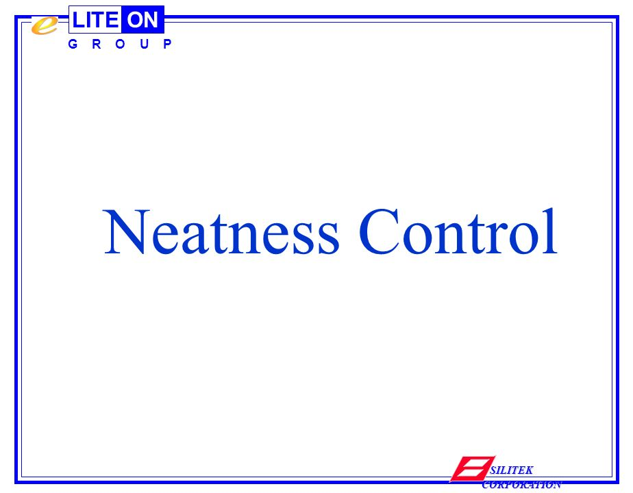 LITEON G R O U P SILITEK CORPORATION Neatness Control