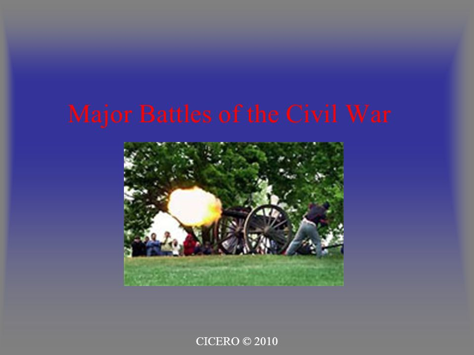 Major Battles of the Civil War CICERO © 2010