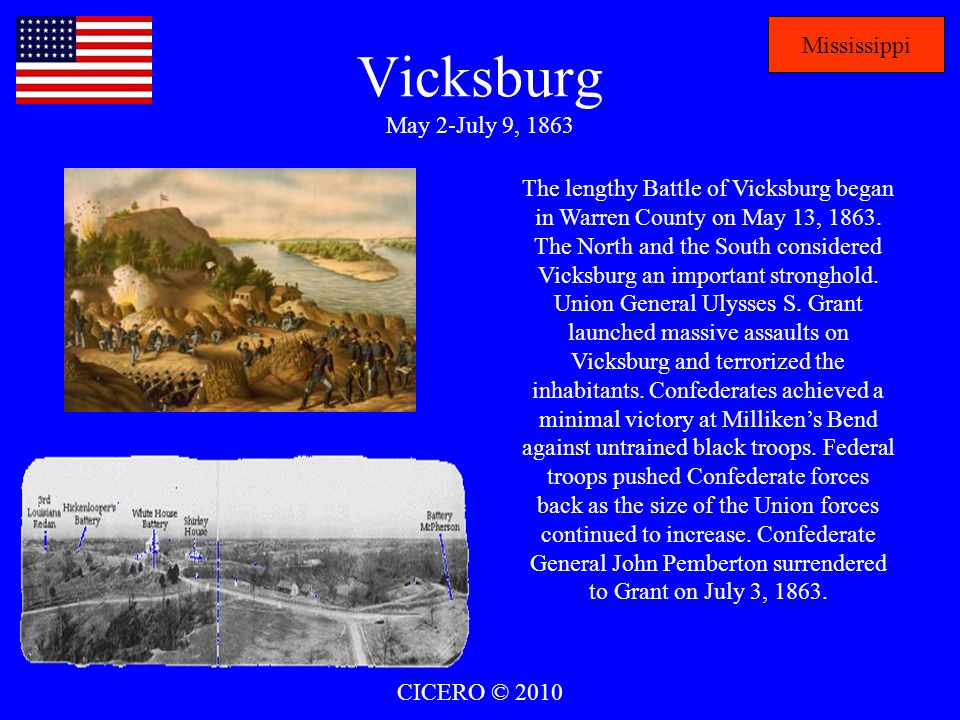 Vicksburg May 2-July 9, 1863 Mississippi The lengthy Battle of Vicksburg began in Warren County on May 13, 1863. The North and the South considered Vi