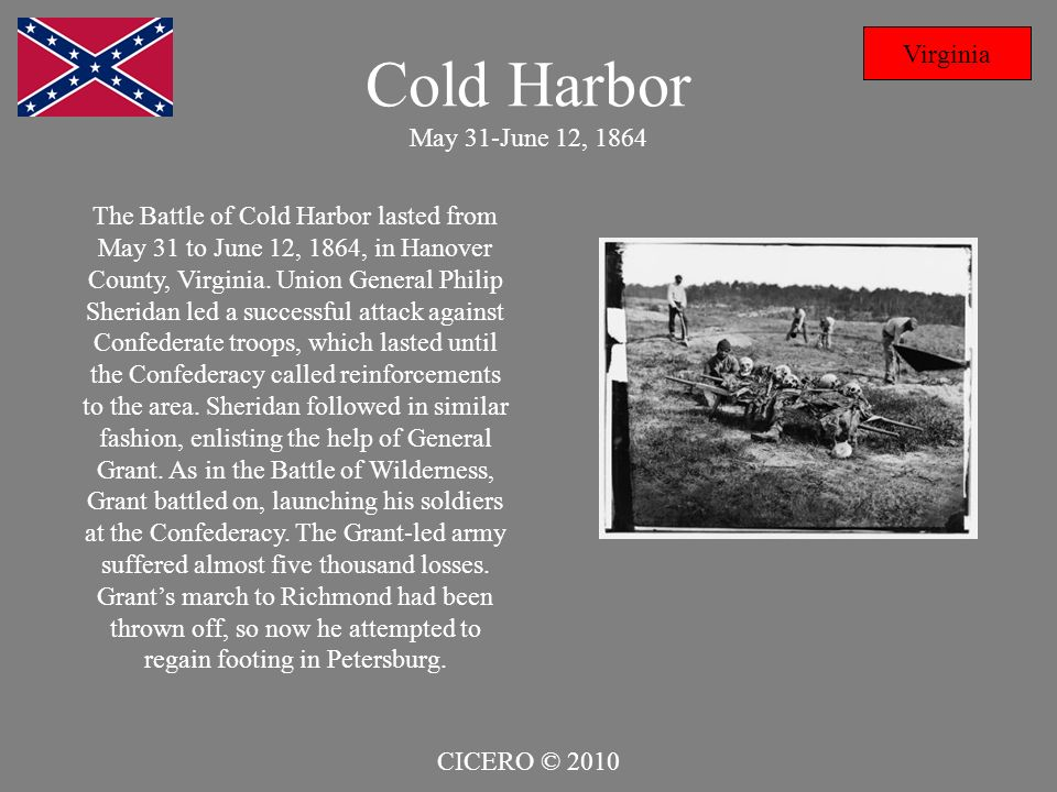 Cold Harbor May 31-June 12, 1864 Virginia The Battle of Cold Harbor lasted from May 31 to June 12, 1864, in Hanover County, Virginia. Union General Ph